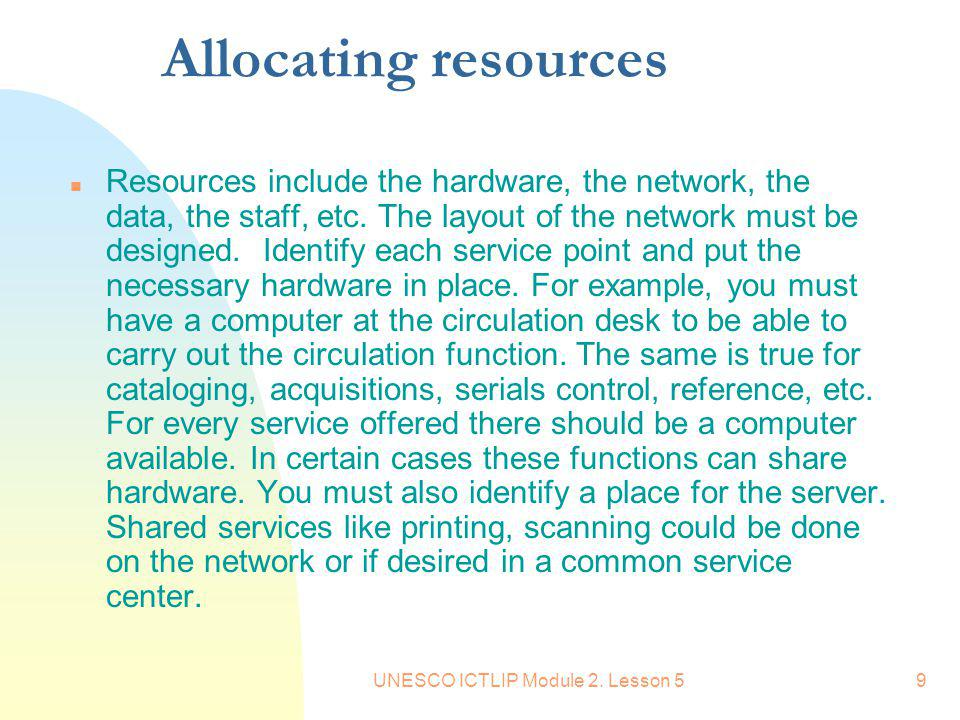 UNESCO ICTLIP Module 2. Lesson 59 Allocating resources n Resources include the hardware, the network, the data, the staff, etc. The layout of the netw