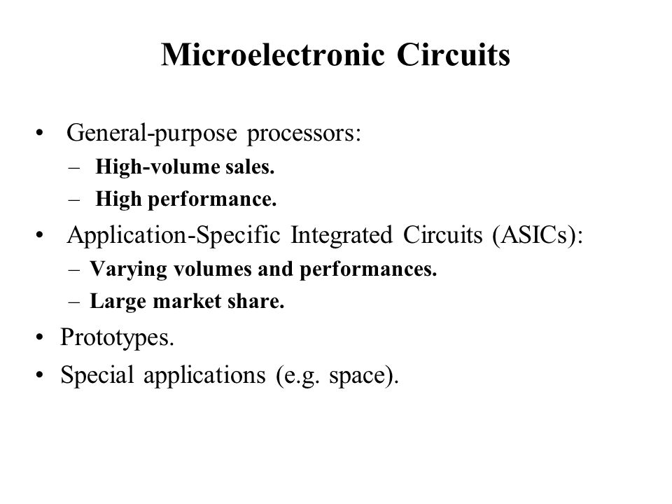 Microelectronic Circuits General-purpose processors: – High-volume sales.