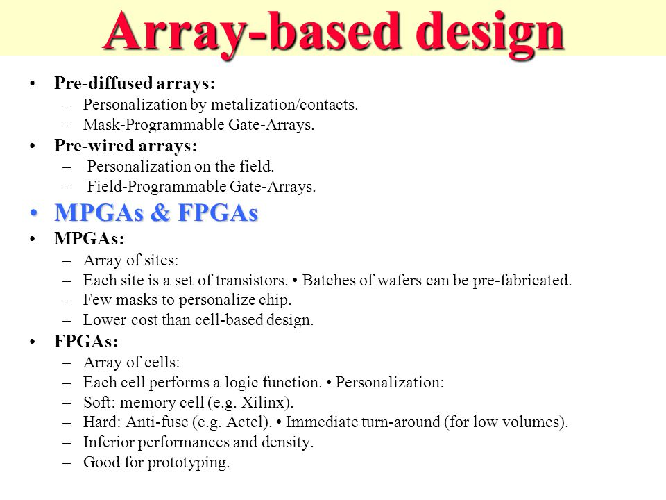 Array-based design Pre-diffused arrays: –Personalization by metalization/contacts.