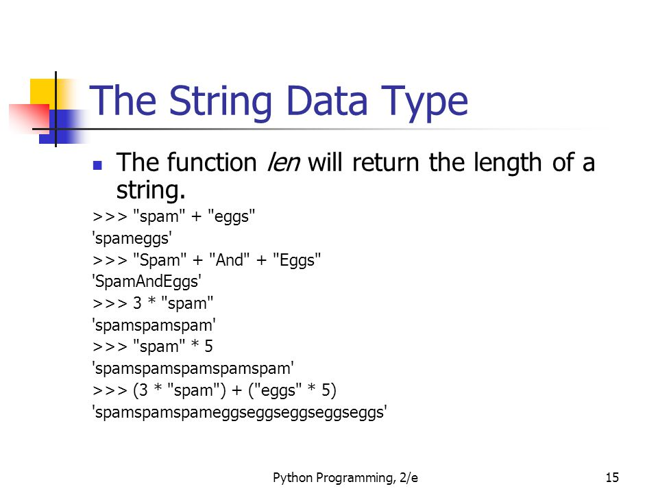 Python Programming, 2/e15 The String Data Type The function len will return the length of a string. >>>