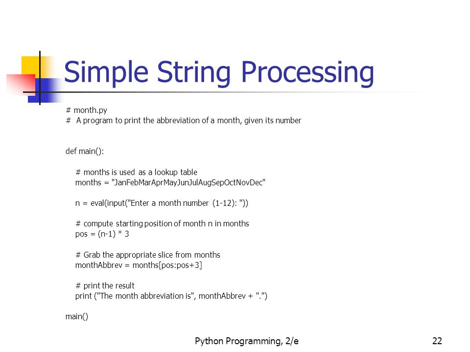Python Programming, 2/e22 Simple String Processing # month.py # A program to print the abbreviation of a month, given its number def main(): # months