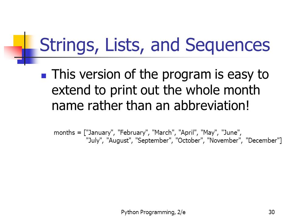 Python Programming, 2/e30 Strings, Lists, and Sequences This version of the program is easy to extend to print out the whole month name rather than an