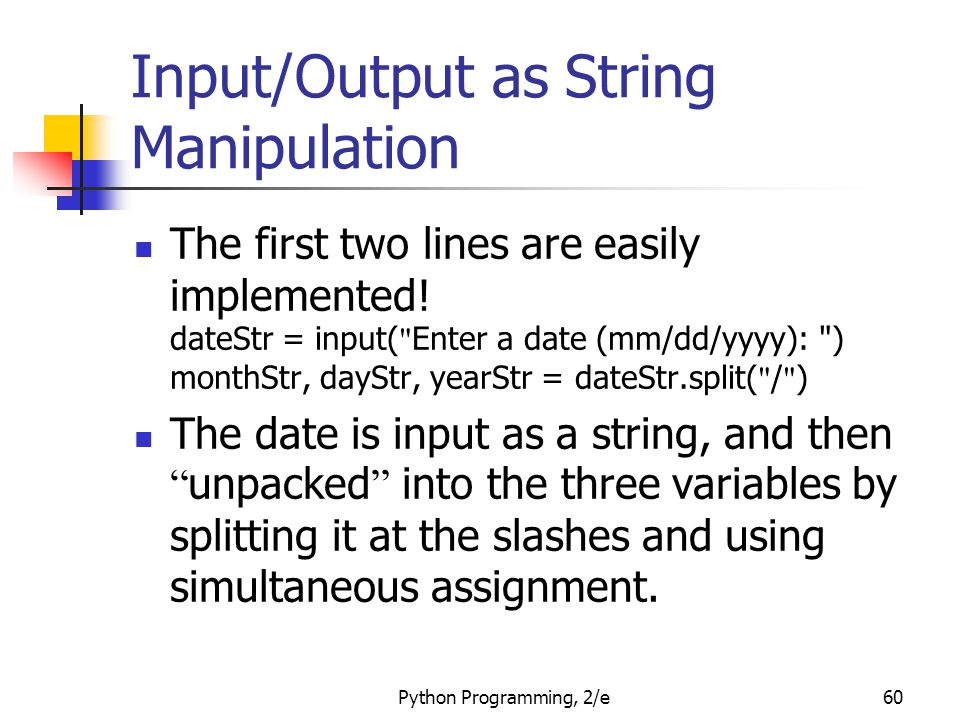Python Programming, 2/e60 Input/Output as String Manipulation The first two lines are easily implemented.