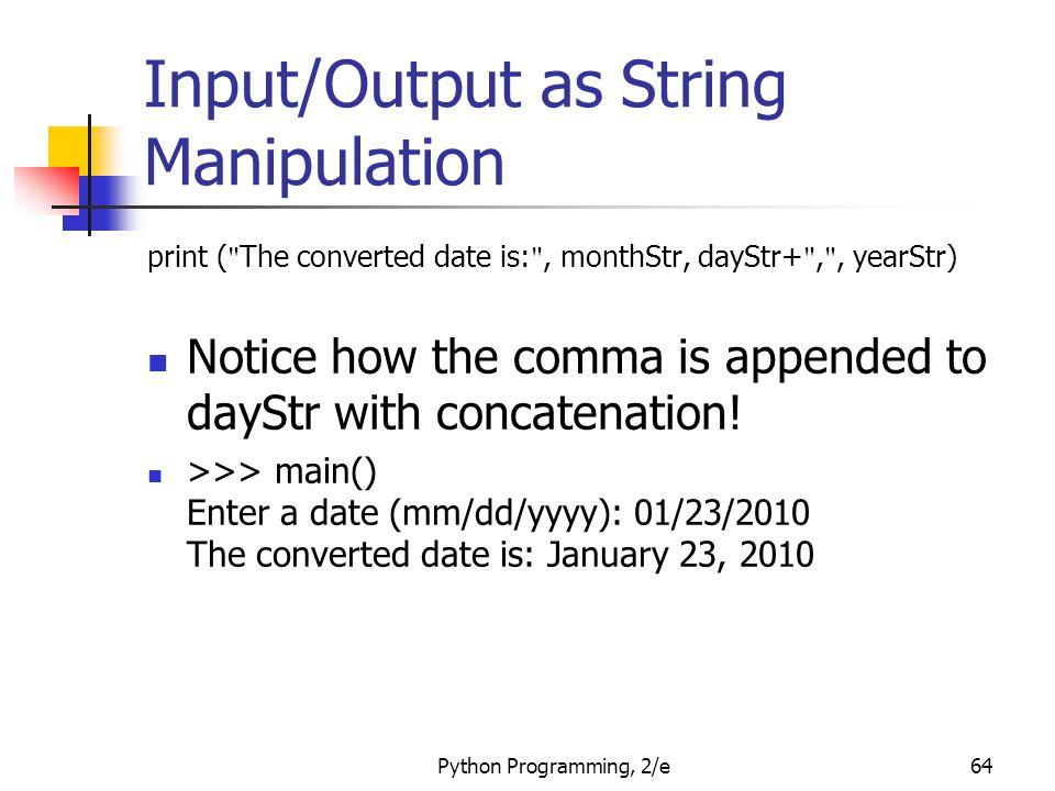 Python Programming, 2/e64 Input/Output as String Manipulation print (