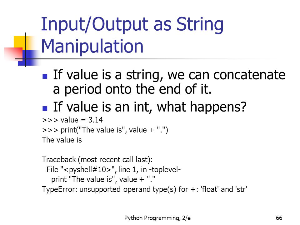 Python Programming, 2/e66 Input/Output as String Manipulation If value is a string, we can concatenate a period onto the end of it. If value is an int