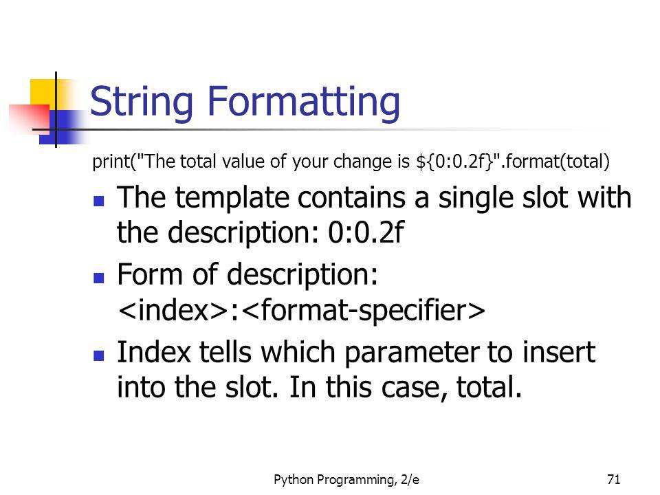 Python Programming, 2/e71 String Formatting print(