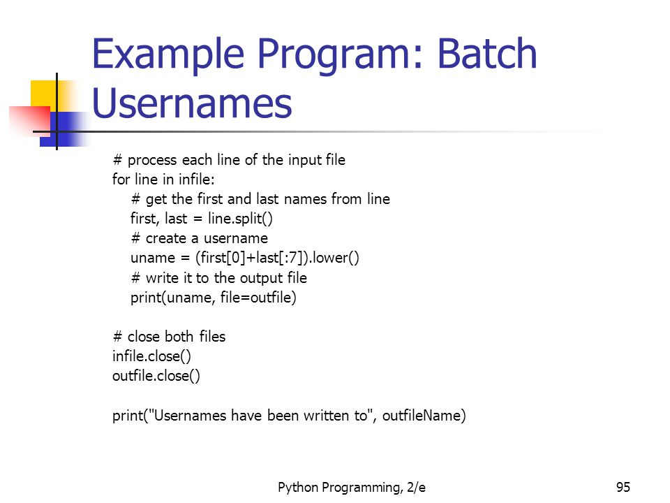 Python Programming, 2/e95 Example Program: Batch Usernames # process each line of the input file for line in infile: # get the first and last names fr