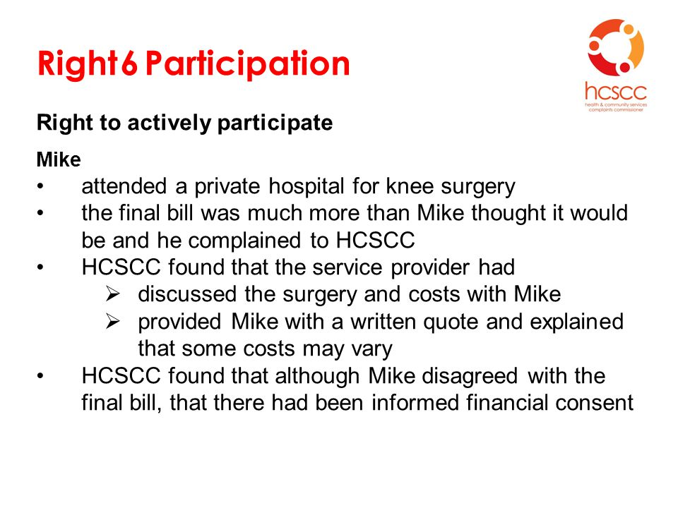Right 6 Participation Right to actively participate Mike attended a private hospital for knee surgery the final bill was much more than Mike thought i