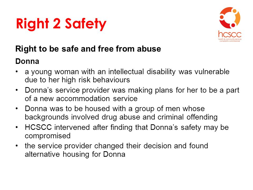 Right 2 Safety Right to be safe and free from abuse Donna a young woman with an intellectual disability was vulnerable due to her high risk behaviours