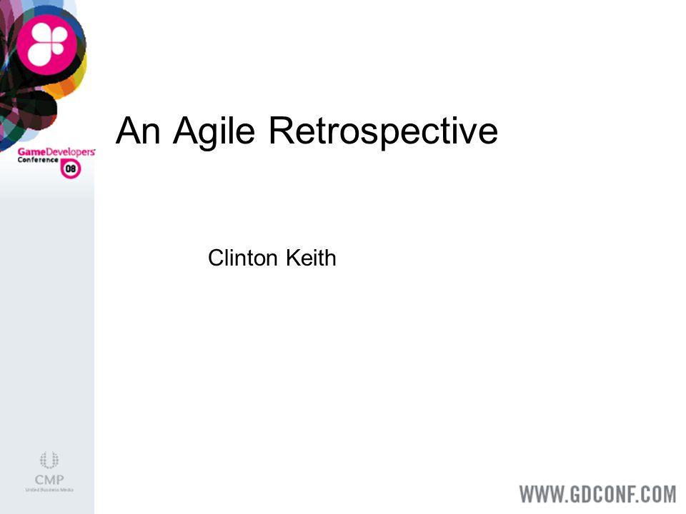 An Agile Retrospective Clinton Keith