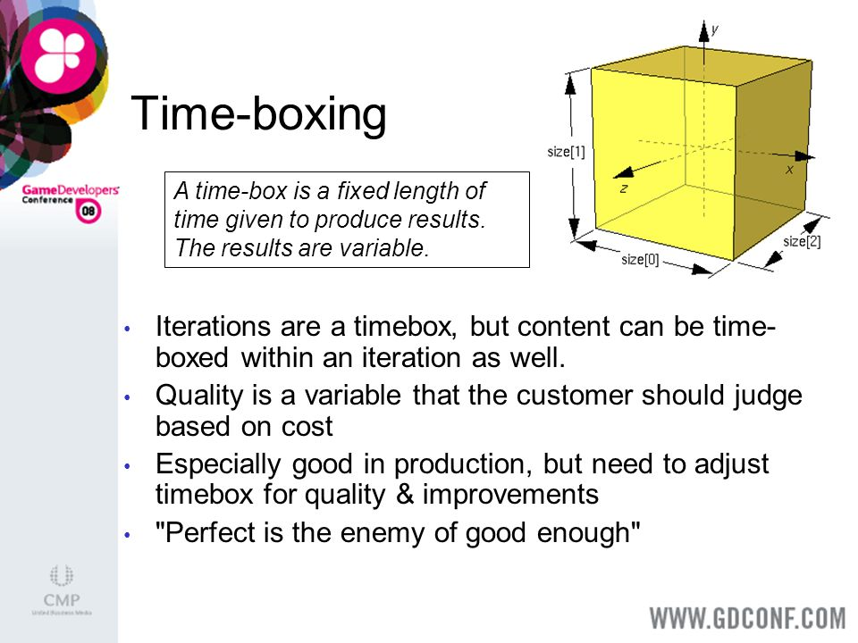 Time-boxing Iterations are a timebox, but content can be time- boxed within an iteration as well.
