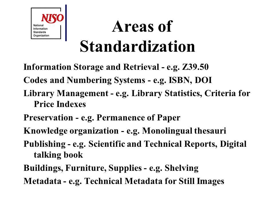 Areas of Standardization Information Storage and Retrieval - e.g.