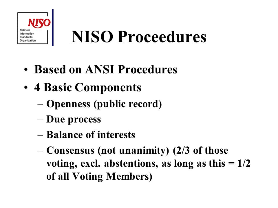Standards Process - New Proposals Anybody can submit proposal Proposals reviewed by SDC –is it within NISO scope.