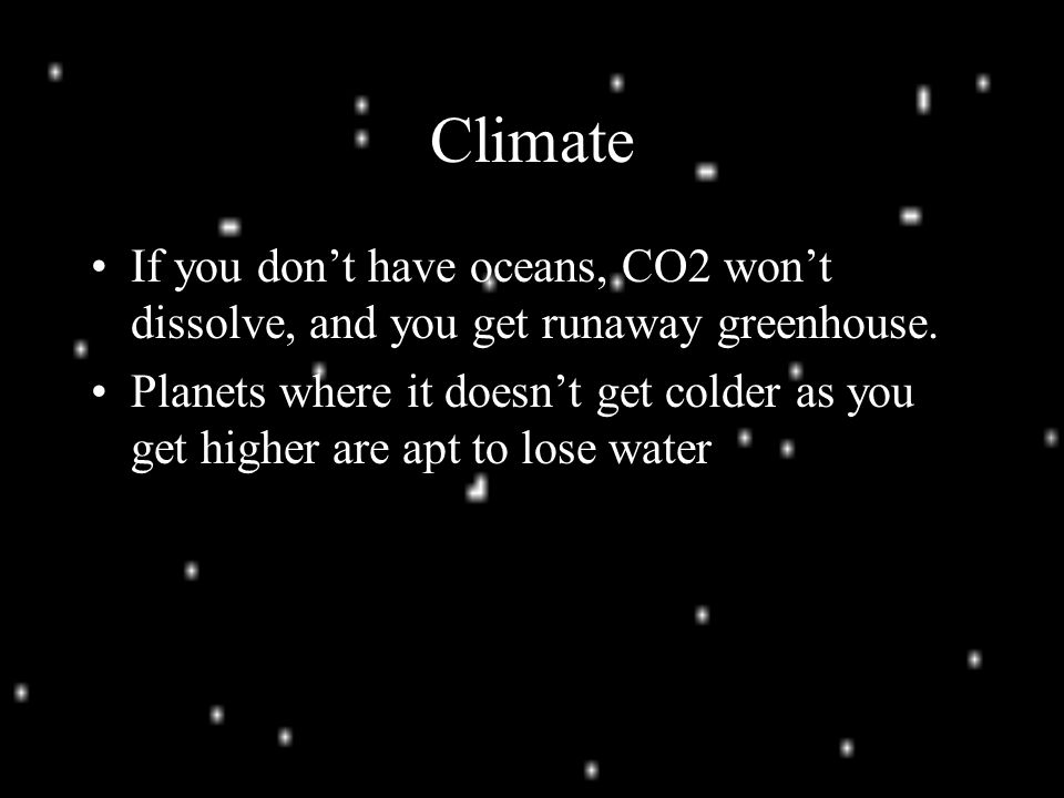 Climate If you don't have oceans, CO2 won't dissolve, and you get runaway greenhouse.