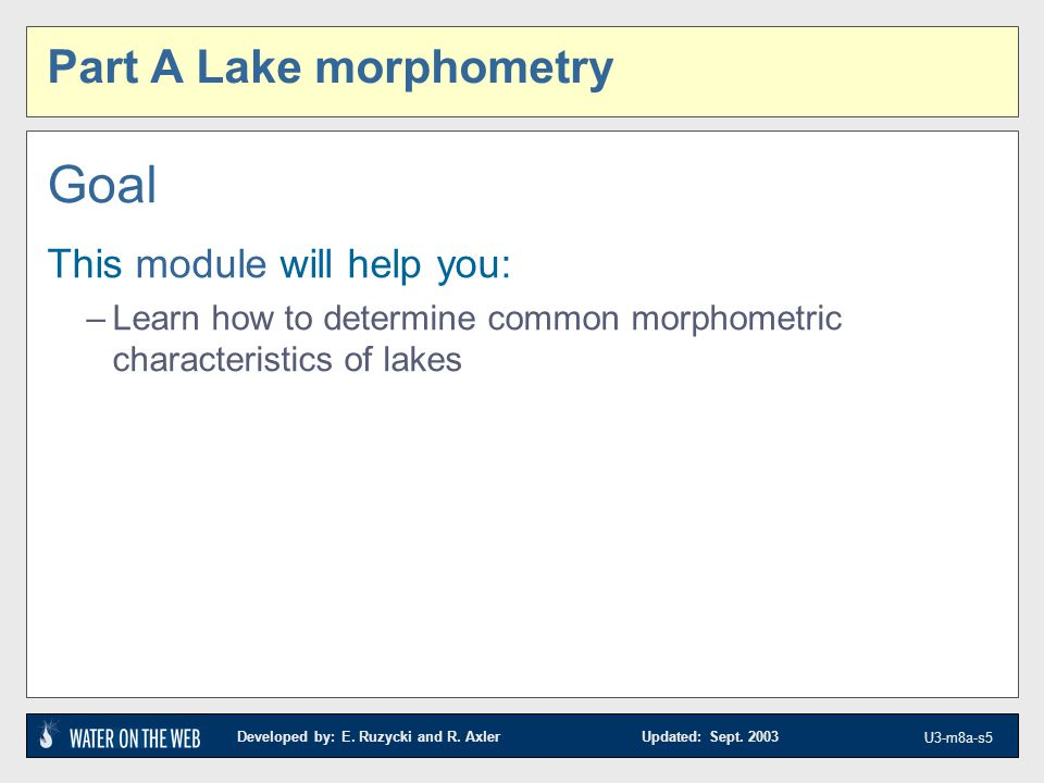 Developed by: E. Ruzycki and R. Axler Updated: Sept. 2003 U3-m8a-s4 Part A Lake morphometry
