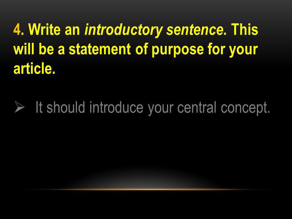 4. Write an introductory sentence. This will be a statement of purpose for your article.