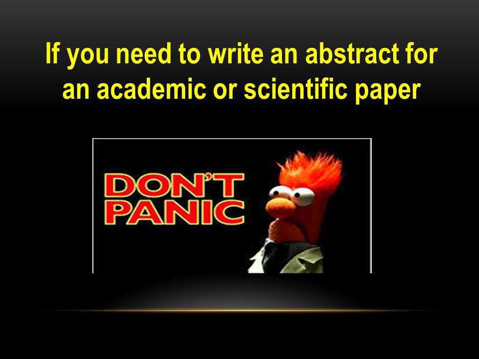 If you need to write an abstract for an academic or scientific paper