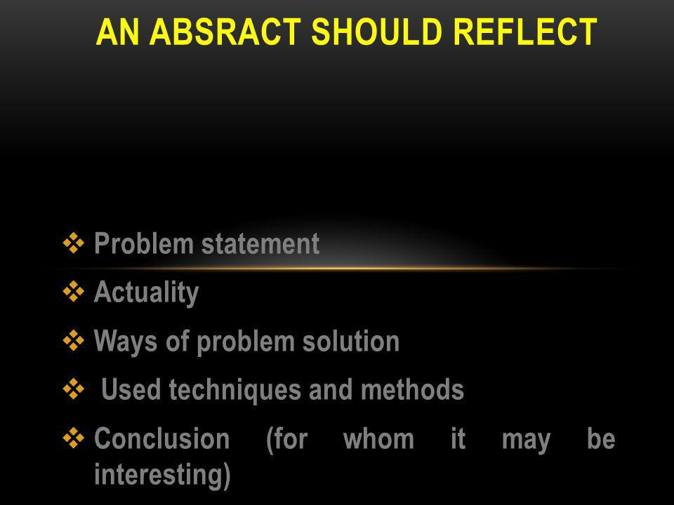 PHRASES FOR WRITING ABSTRACTS Much attention is paid to… The following conclusions are drawn… The paper looks at recent research dealing with… It gives a detailed analysis of… It draws our attention to… The article is of great help to … The article is of interest to …