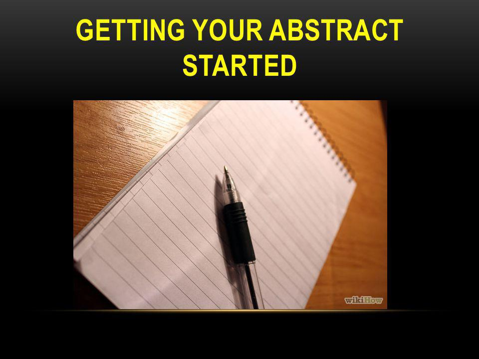 GETTING YOUR ABSTRACT STARTED
