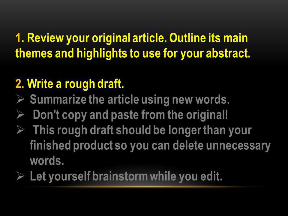 1. Review your original article. Outline its main themes and highlights to use for your abstract.