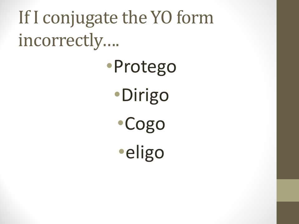 If I conjugate the YO form incorrectly…. Protego Dirigo Cogo eligo