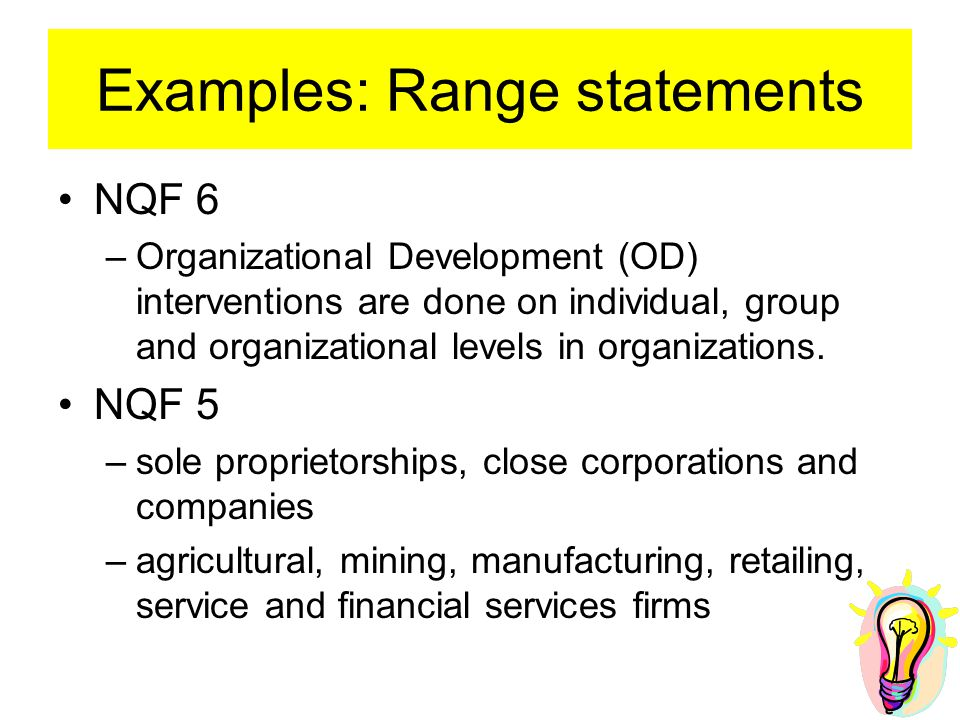 Examples: Range statements NQF 6 –Organizational Development (OD) interventions are done on individual, group and organizational levels in organizations.