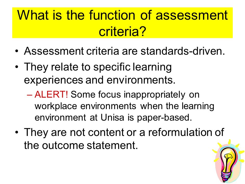 What is the function of assessment criteria. Assessment criteria are standards-driven.