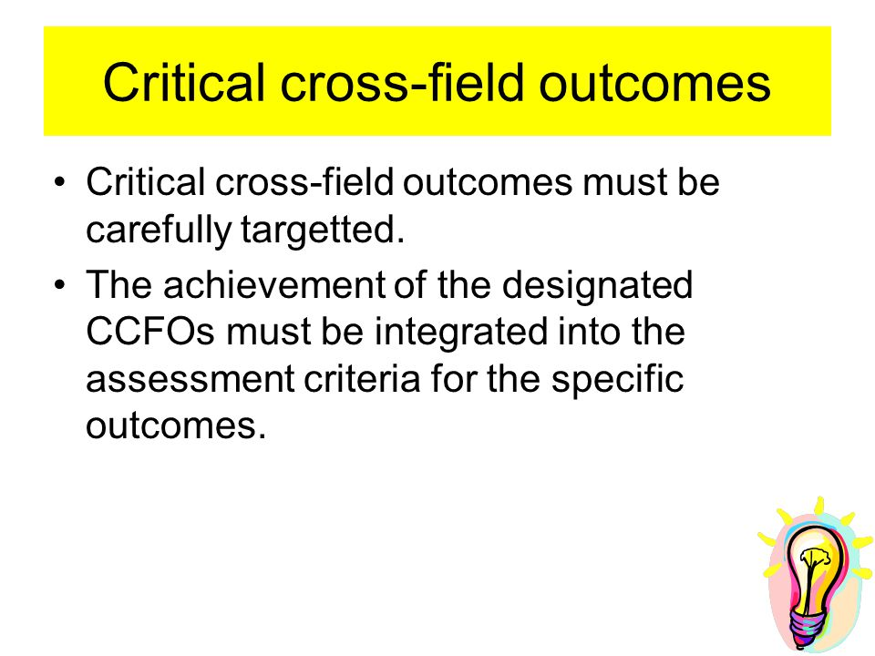 Critical cross-field outcomes Critical cross-field outcomes must be carefully targetted.