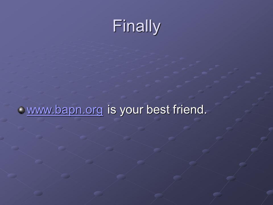 Finally www.bapn.orgwww.bapn.org is your best friend. www.bapn.org