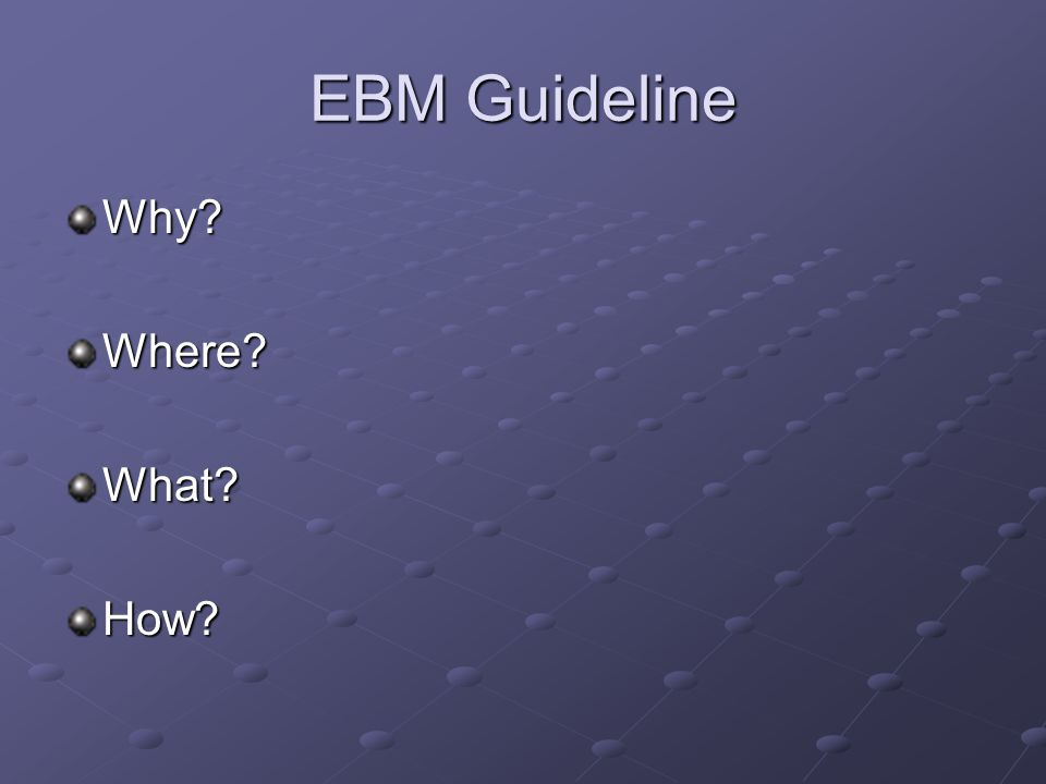 EBM Guideline Why?Where?What?How?