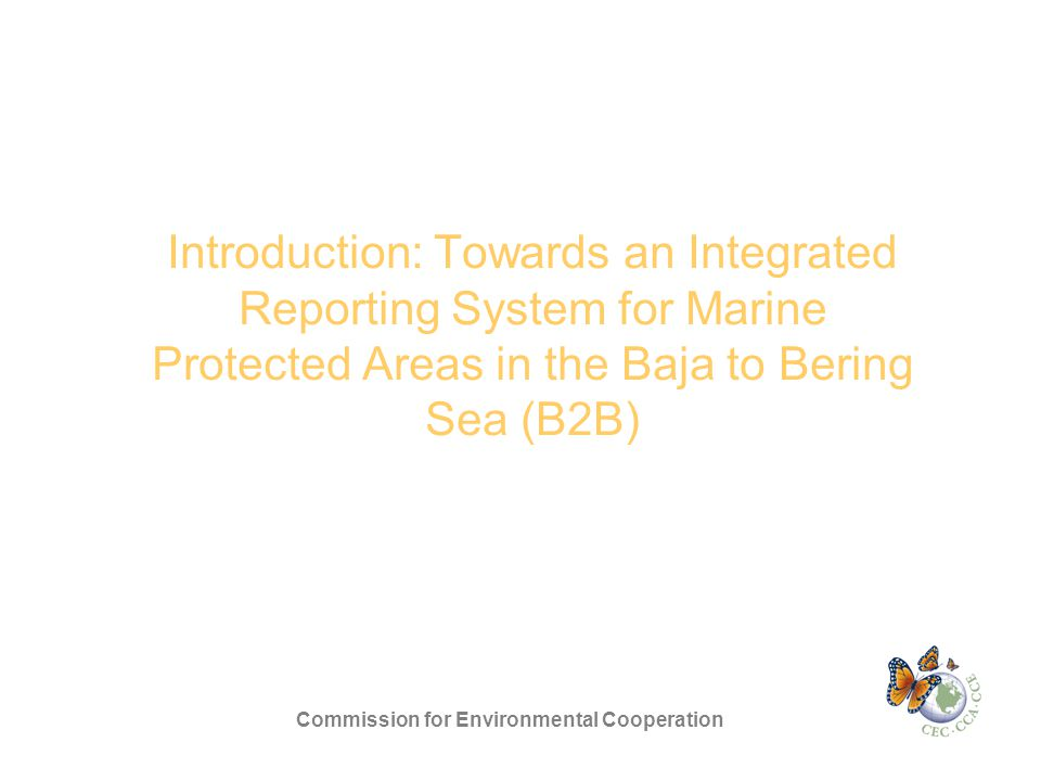 Introduction: Towards an Integrated Reporting System for Marine Protected Areas in the Baja to Bering Sea (B2B) Commission for Environmental Cooperation