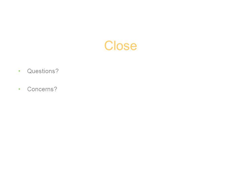Close Questions? Concerns?