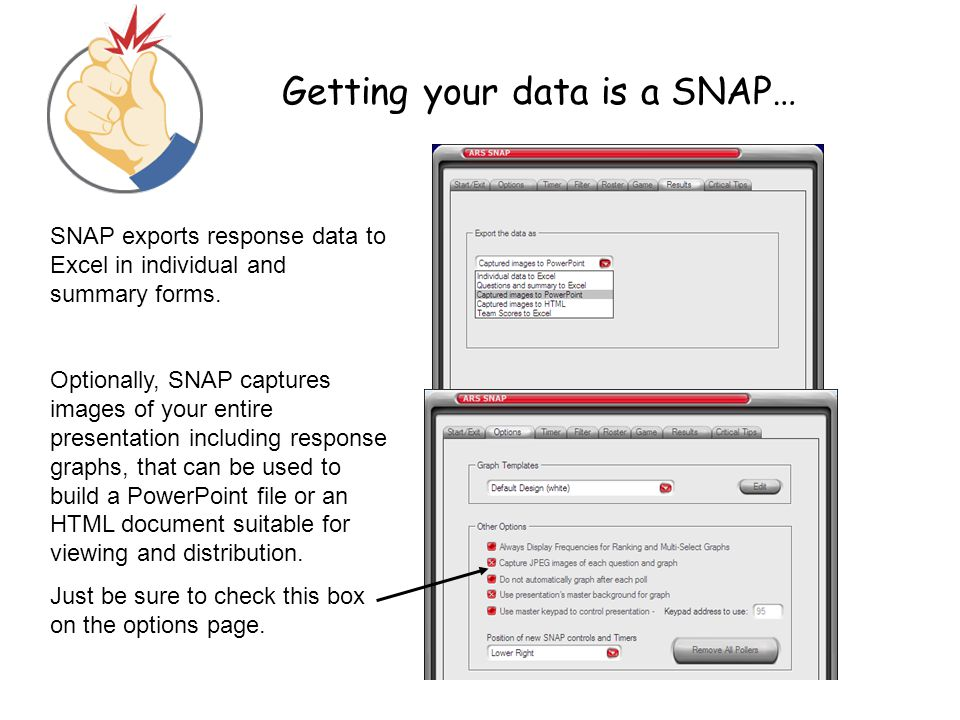 Getting your data is a SNAP… SNAP exports response data to Excel in individual and summary forms. Optionally, SNAP captures images of your entire pres