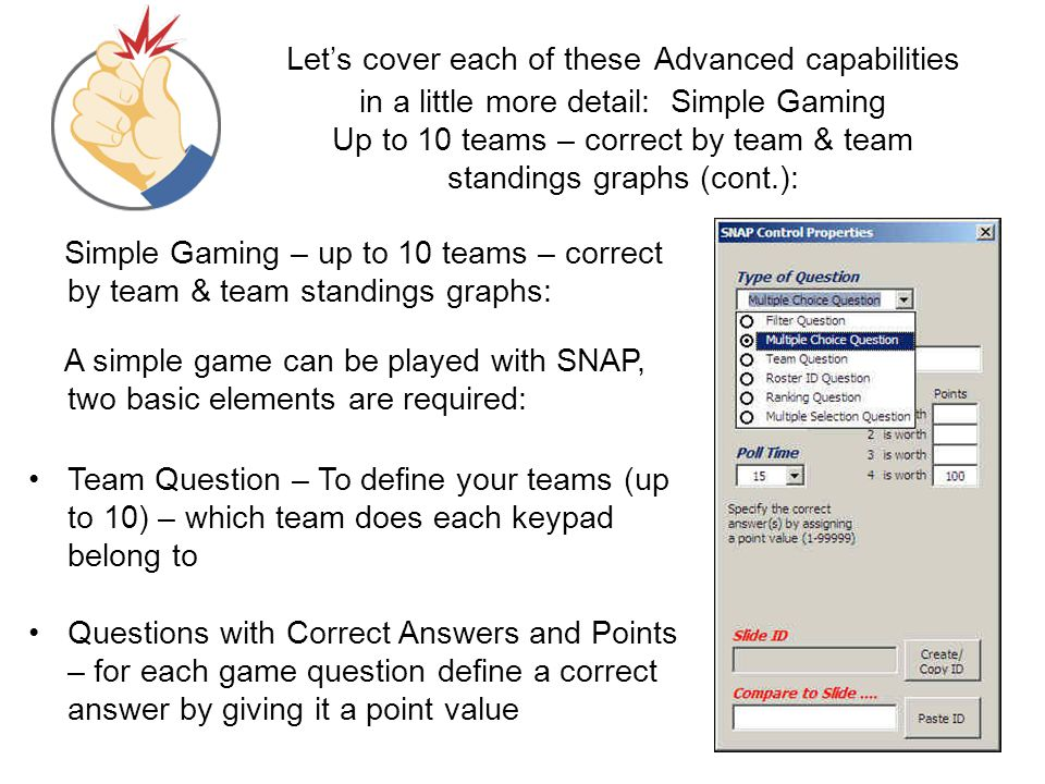 Let's cover each of these Advanced capabilities in a little more detail: Simple Gaming Up to 10 teams – correct by team & team standings graphs (cont.