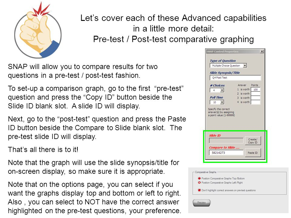 Let's cover each of these Advanced capabilities in a little more detail: Pre-test / Post-test comparative graphing SNAP will allow you to compare resu