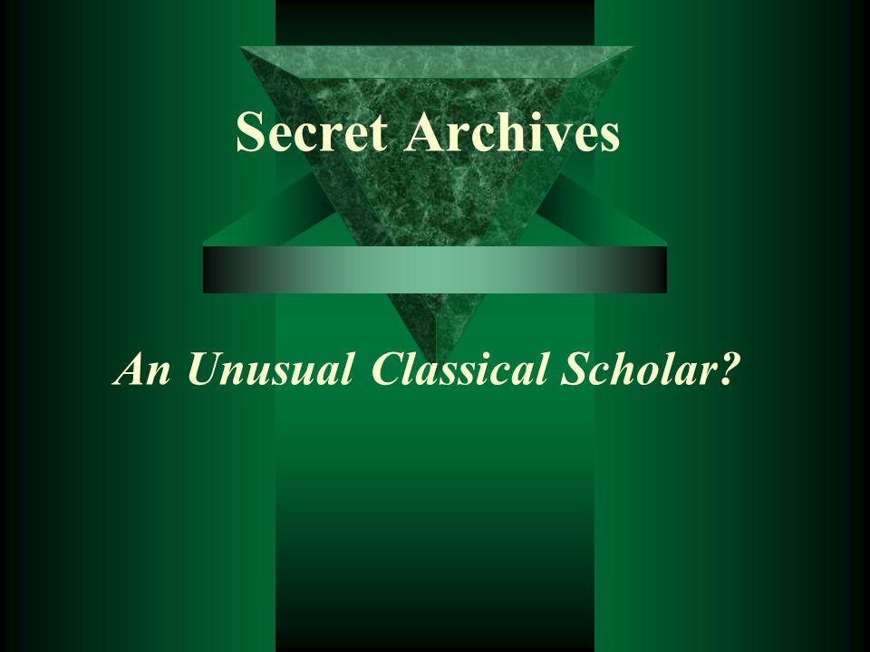 Secret Archives An Unusual Classical Scholar?