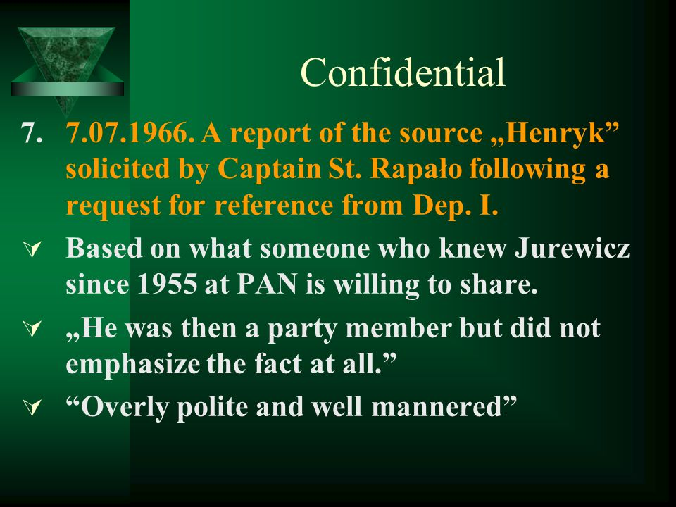 "Confidential 7. 7.07.1966. A report of the source ""Henryk solicited by Captain St."