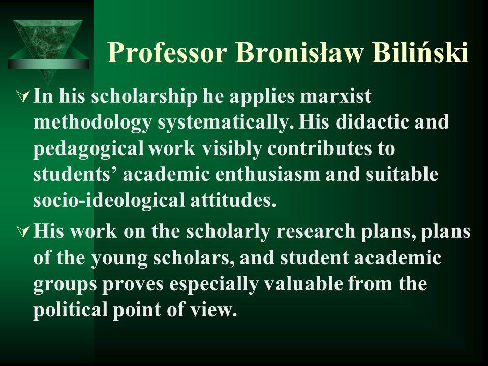 Professor Bronisław Biliński  In his scholarship he applies marxist methodology systematically.