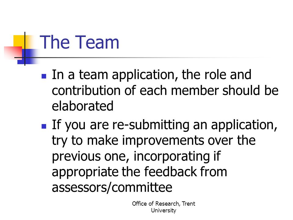 Office of Research, Trent University The Team In a team application, the role and contribution of each member should be elaborated If you are re-submi