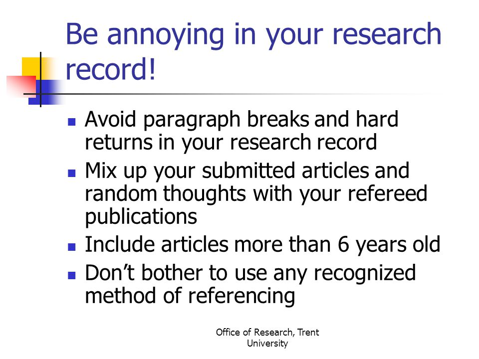 Office of Research, Trent University Be annoying in your research record.