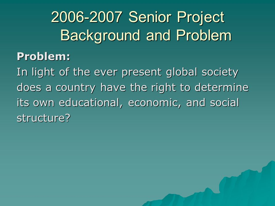 2006-2007 Senior Project Background and Problem Problem: In light of the ever present global society does a country have the right to determine its ow
