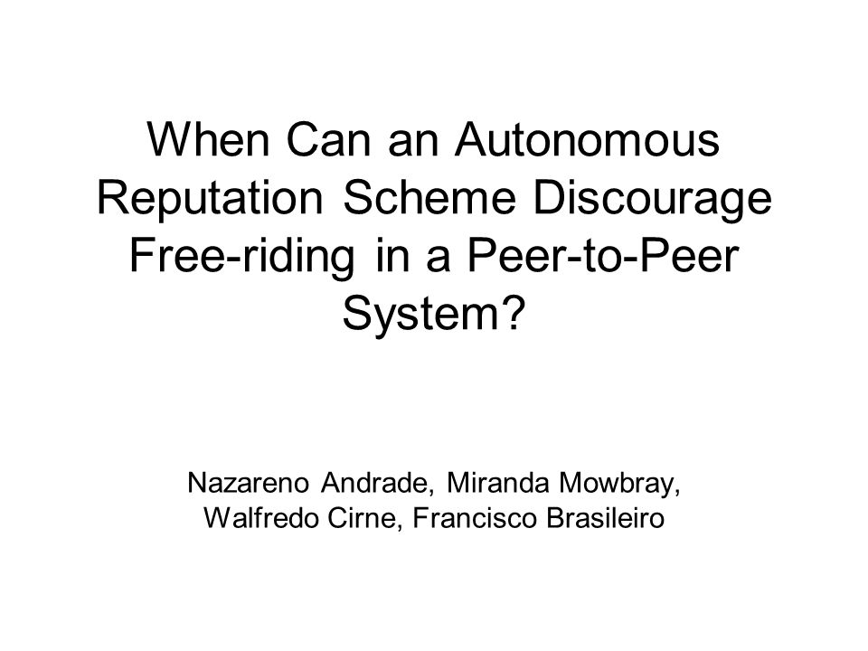 When Can an Autonomous Reputation Scheme Discourage Free-riding in a Peer-to-Peer System.