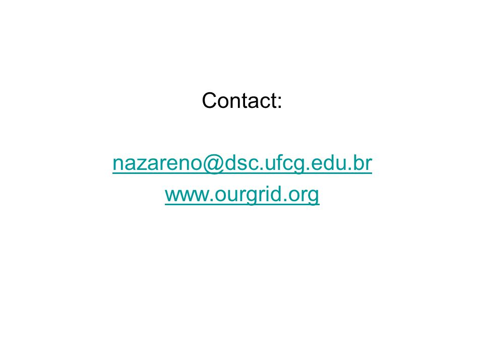 Contact: nazareno@dsc.ufcg.edu.br www.ourgrid.org