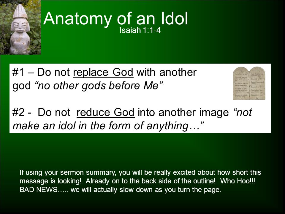 "Anatomy of an Idol Isaiah 1:1-4 #1 – Do not replace God with another god ""no other gods before Me"" #2 - Do not reduce God into another image ""not make"