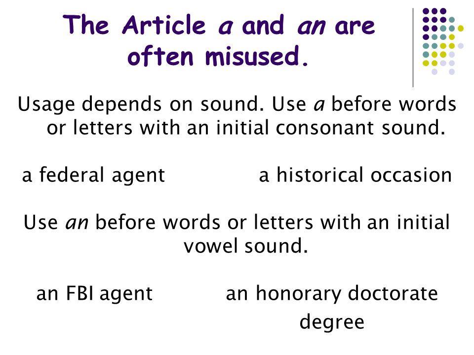 The Article a and an are often misused. Usage depends on sound.