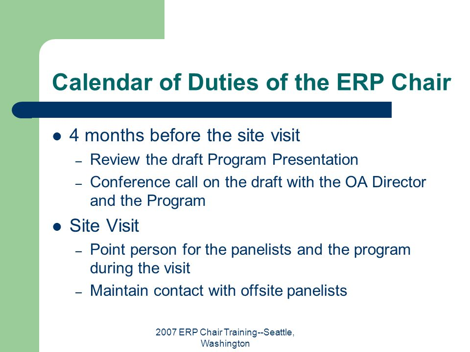 2007 ERP Chair Training--Seattle, Washington Calendar of Duties of the ERP Chair 4 months before the site visit – Review the draft Program Presentatio