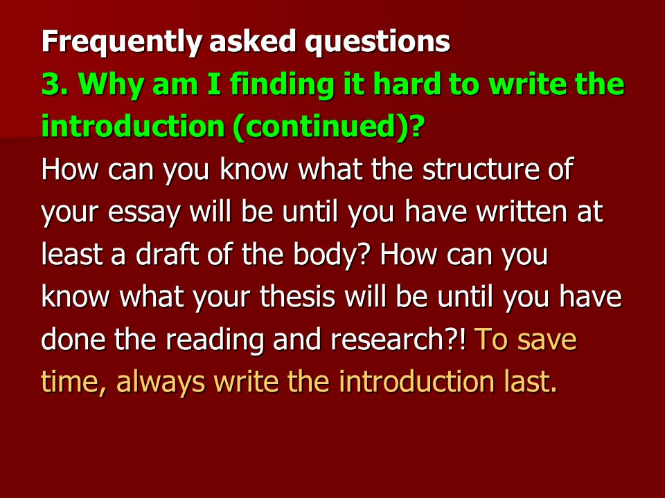 Frequently asked questions 3. Why am I finding it hard to write the introduction (continued).