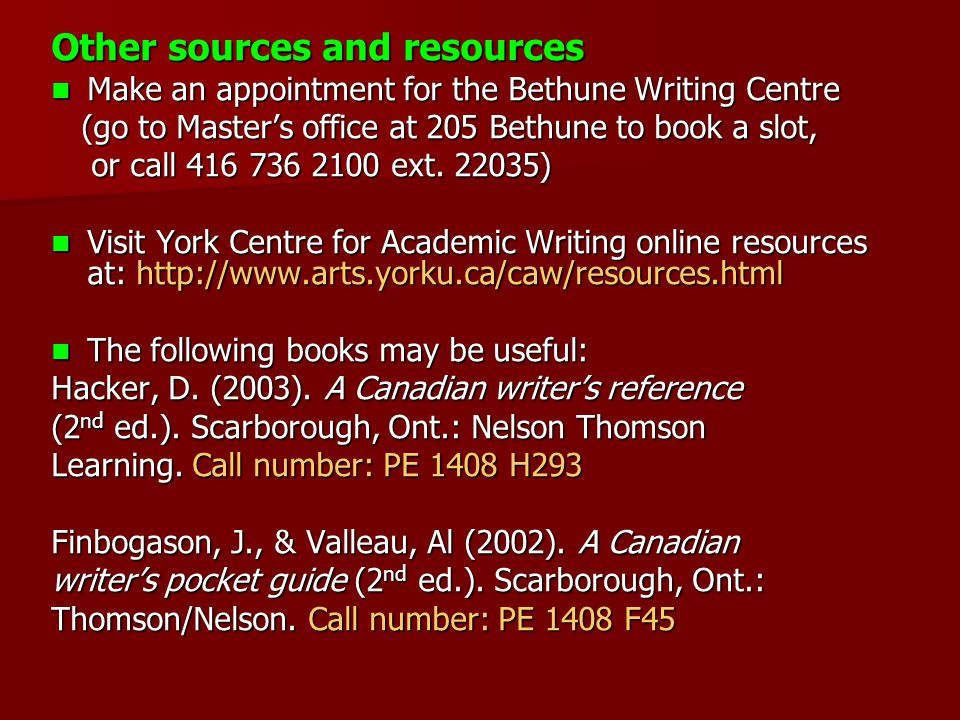 Other sources and resources Make an appointment for the Bethune Writing Centre Make an appointment for the Bethune Writing Centre (go to Master's office at 205 Bethune to book a slot, (go to Master's office at 205 Bethune to book a slot, or call 416 736 2100 ext.