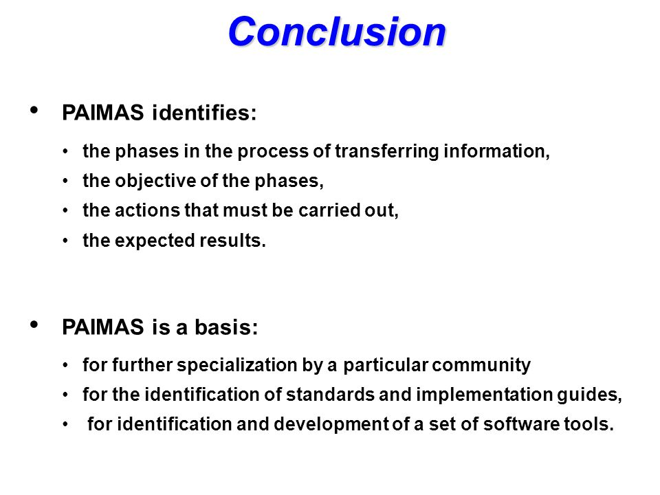 Conclusion PAIMAS identifies: the phases in the process of transferring information, the objective of the phases, the actions that must be carried out, the expected results.