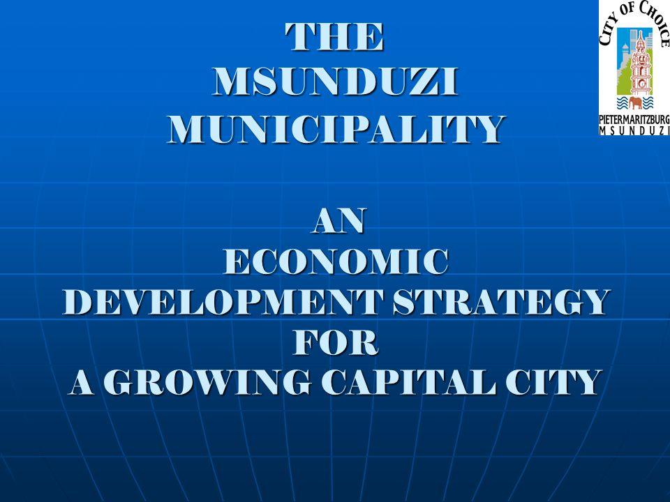 THE MSUNDUZI MUNICIPALITY AN ECONOMIC DEVELOPMENT STRATEGY FOR A GROWING CAPITAL CITY